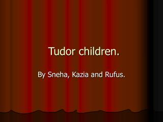 Tudor children.