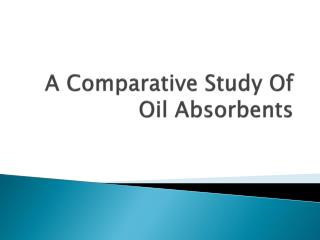 A Comparative Study Of  Oil Absorbents