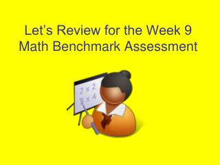 Let's Review for the Week 9 Math Benchmark Assessment