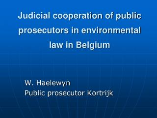 Judicial cooperation of public prosecutors in environmental law in Belgium