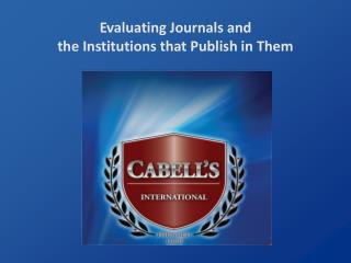 Evaluating Journals and  the Institutions that Publish in Them