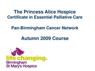 The Princess Alice Hospice  Certificate in Essential Palliative Care Pan-Birmingham Cancer Network Autumn 2009 Course
