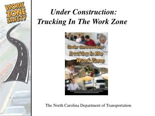 Under Construction:  Trucking In The Work Zone