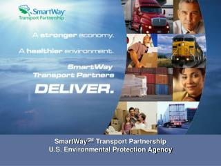 SmartWay SM  Transport Partnership U.S. Environmental Protection Agency