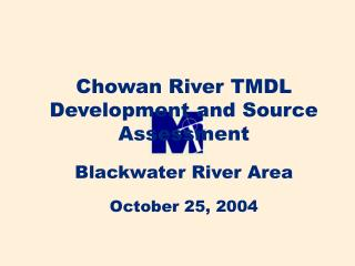Chowan River TMDL Development and Source Assessment Blackwater River Area October 25, 2004