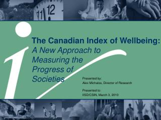 The Canadian Index of Wellbeing:  A New Approach to  Measuring the  Progress of  Societies