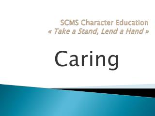 SCMS  Character Education «  Take  a Stand,  Lend  a Hand »