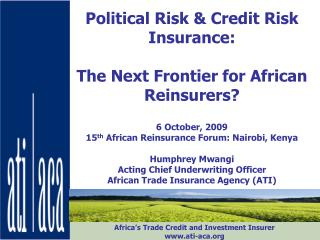 Political Risk  Credit Risk Insurance:   The Next Frontier for African Reinsurers  6 October, 2009 15th African Reinsura
