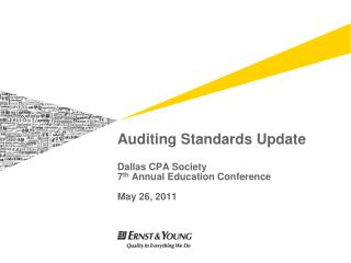 Auditing Standards Update Dallas CPA Society 7 th  Annual Education Conference May 26, 2011