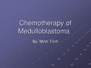 Chemotherapy of Medulloblastoma