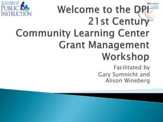 Welcome to the DPI   21st Century  Community Learning Center  Grant Management Workshop