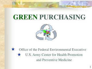 GREEN  PURCHASING 	  Office of the Federal Environmental Executive