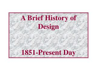 A Brief History of Design 1851-Present Day