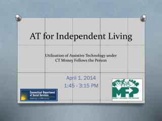 AT for Independent Living Utilization of Assistive Technology under CT Money Follows the Person
