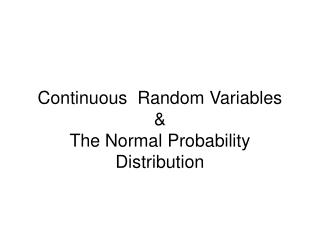 Continuous  Random Variables  &  The Normal Probability Distribution