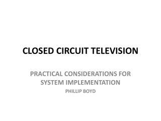 CLOSED CIRCUIT TELEVISION