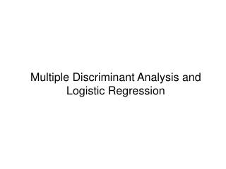 Multiple Discriminant Analysis and Logistic Regression