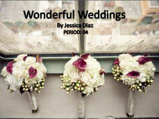 Wonderful Weddings   By  Jessica  Diaz   PERIOD : 04