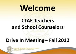 Welcome CTAE Teachers and School Counselors  Drive In Meeting-- Fall 2012