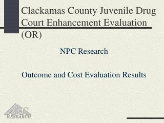 Clackamas County Juvenile Drug Court Enhancement Evaluation (OR)