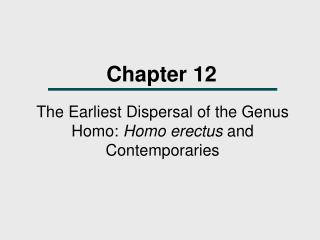 The Earliest Dispersal of the Genus Homo: Homo erectus and Contemporaries