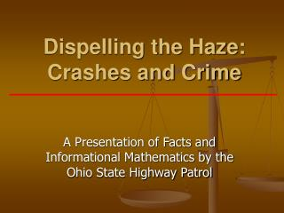 Dispelling the Haze: Crashes and Crime