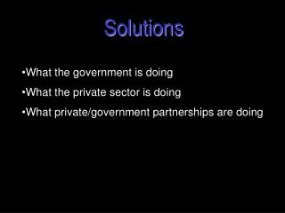 What the government is doing What the private sector is doing What private/government partnerships are doing