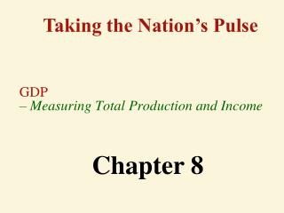 GDP – Measuring Total Production and Income