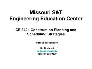 Missouri S&T Engineering Education Center CE 342:  Construction Planning and Scheduling Strategies