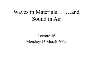 Waves in Materials…  …and Sound in Air