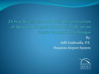 By: Adil Godiwalla, P.E. Houston Airport System