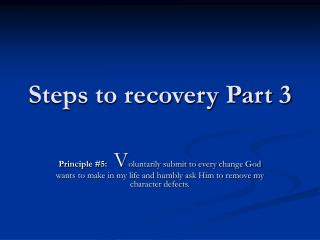 Steps to recovery Part 3