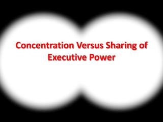 Concentration Versus Sharing of Executive Power