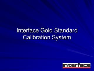Interface Gold Standard Calibration System