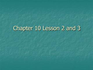 Chapter 10 Lesson 2 and 3
