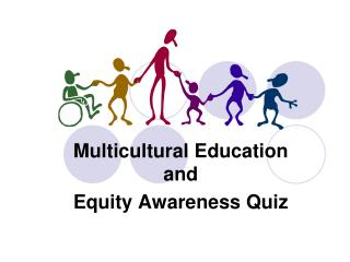 Multicultural Education and  Equity Awareness Quiz