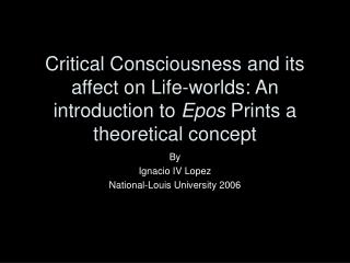 Critical Consciousness and its affect on Life-worlds: An introduction to  Epos  Prints a  theoretical concept