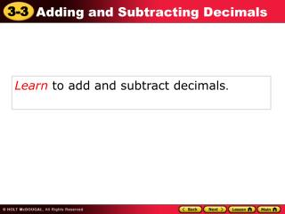 Learn to add and subtract decimals .