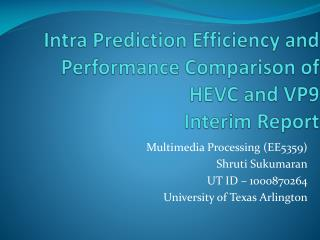 Intra Prediction Efficiency and Performance Comparison of  HEVC and VP9 Interim Report
