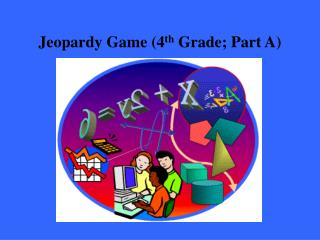 Jeopardy Game (4 th  Grade; Part A)