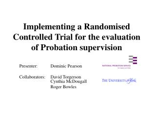 Implementing a Randomised Controlled Trial for the evaluation of Probation supervision