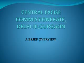 CENTRAL EXCISE COMMISSIONERATE,  DELHI-III,GURGAON