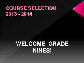 COURSE SELECTION  2013 - 2014