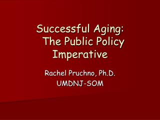 Successful Aging:   The Public Policy Imperative