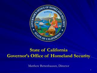 State of California Governor's Office of Homeland Security Matthew Bettenhausen, Director