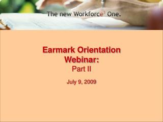 Earmark Orientation Webinar: Part II July 9, 2009