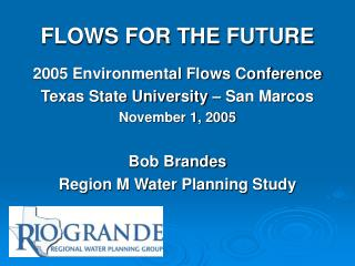 FLOWS FOR THE FUTURE 2005 Environmental Flows Conference Texas State University – San Marcos