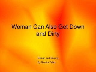 Woman Can Also Get Down and Dirty
