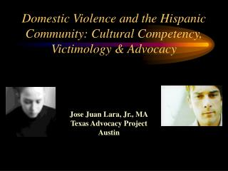 Domestic Violence and the Hispanic Community: Cultural Competency, Victimology & Advocacy