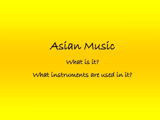 Asian Music What is it? What instruments are used in it?